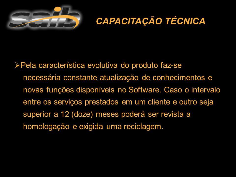 CAPACITAÇÃO TÉCNICA  Pela característica evolutiva do produto faz-se necessária constante atualização de conhecimentos e novas funções disponíveis no Software.