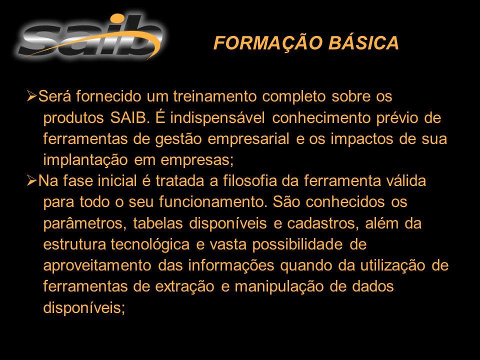 FORMAÇÃO BÁSICA  Será fornecido um treinamento completo sobre os produtos SAIB. É indispensável conhecimento prévio de ferramentas de gestão empresar