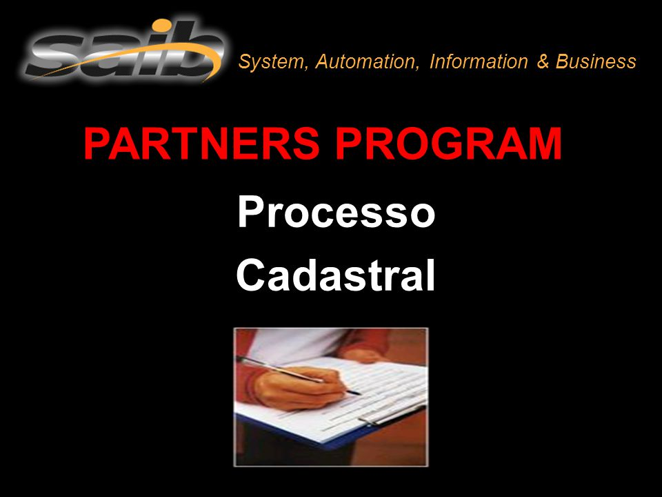 PARTNERS PROGRAM Processo Cadastral System, Automation, Information & Business