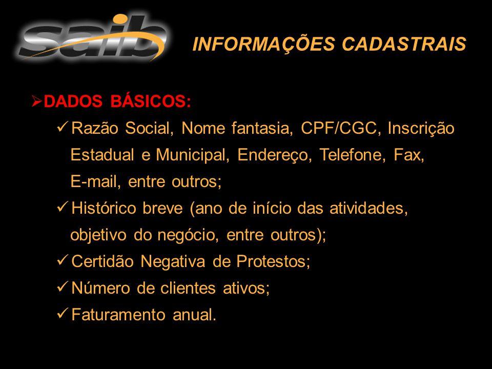 INFORMAÇÕES CADASTRAIS  DADOS BÁSICOS: Razão Social, Nome fantasia, CPF/CGC, Inscrição Estadual e Municipal, Endereço, Telefone, Fax, E-mail, entre o