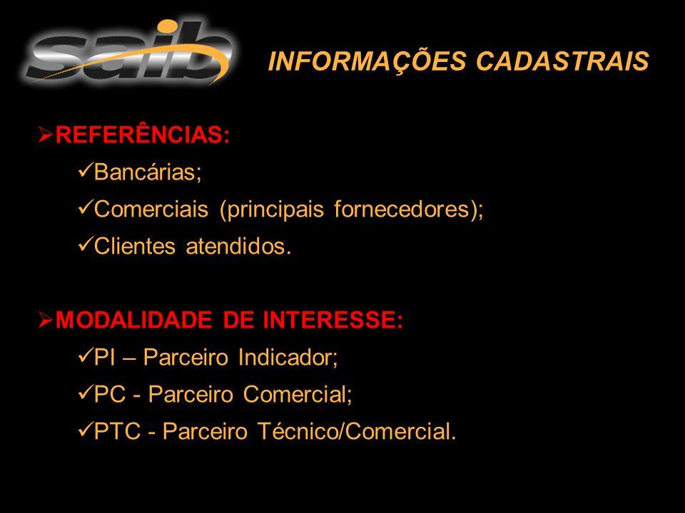 INFORMAÇÕES CADASTRAIS  REFERÊNCIAS: Bancárias; Comerciais (principais fornecedores); Clientes atendidos.  MODALIDADE DE INTERESSE: PI – Parceiro In