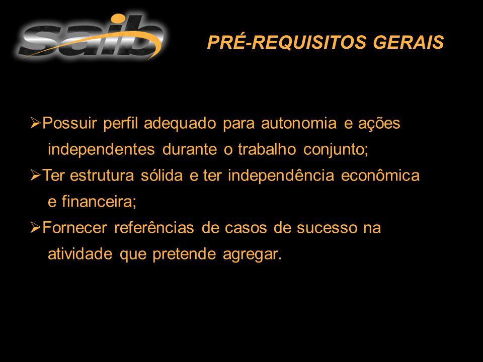  Possuir perfil adequado para autonomia e ações independentes durante o trabalho conjunto;  Ter estrutura sólida e ter independência econômica e financeira;  Fornecer referências de casos de sucesso na atividade que pretende agregar.