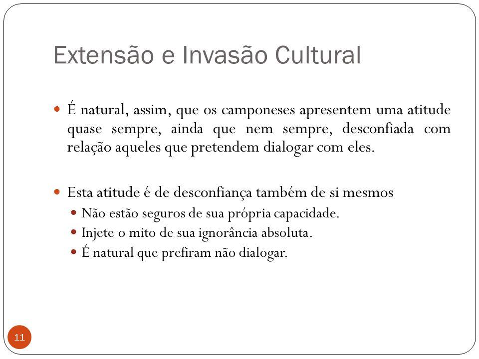 Extensão e Invasão Cultural É natural, assim, que os camponeses apresentem uma atitude quase sempre, ainda que nem sempre, desconfiada com relação aqu
