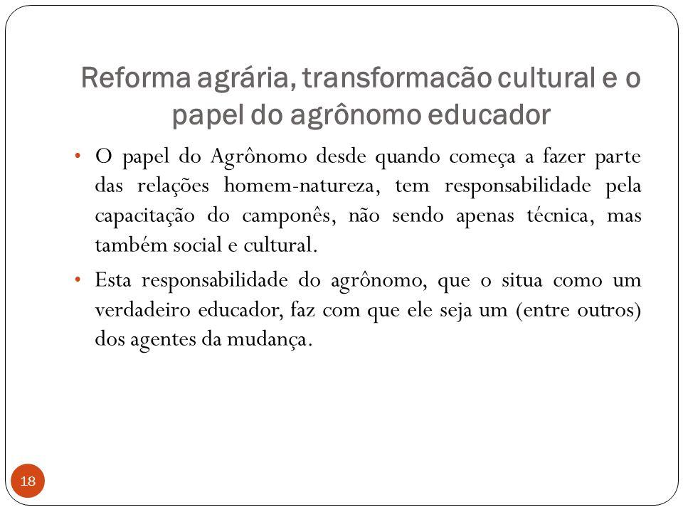 Reforma agrária, transformacão cultural e o papel do agrônomo educador O papel do Agrônomo desde quando começa a fazer parte das relações homem-nature