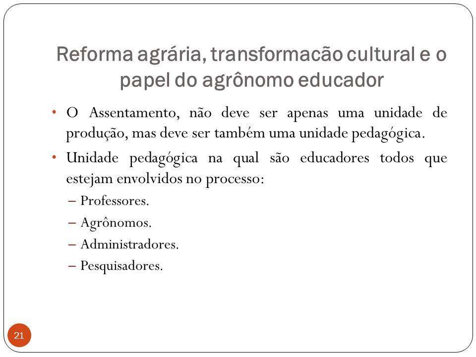 O Assentamento, não deve ser apenas uma unidade de produção, mas deve ser também uma unidade pedagógica. Unidade pedagógica na qual são educadores tod