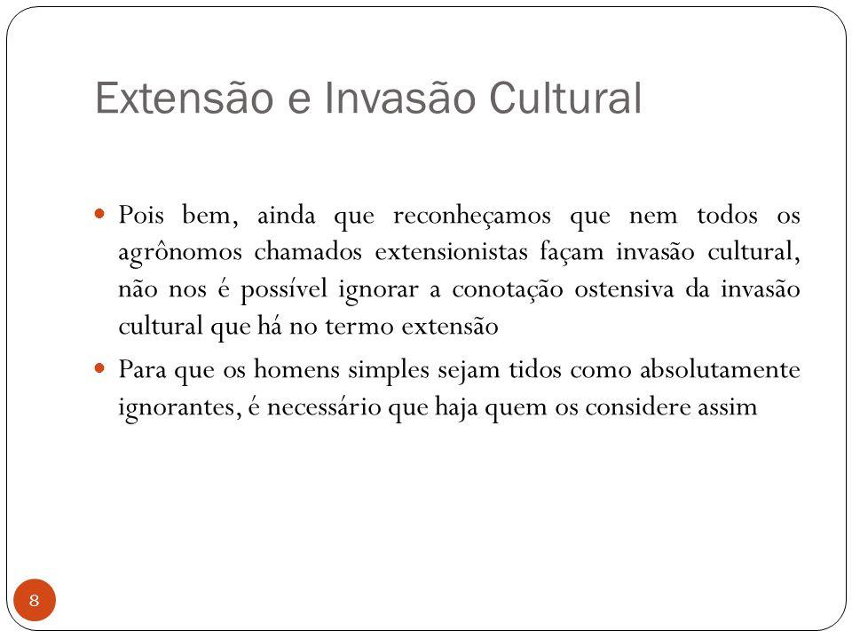 Extensão e Invasão Cultural Pois bem, ainda que reconheçamos que nem todos os agrônomos chamados extensionistas façam invasão cultural, não nos é poss