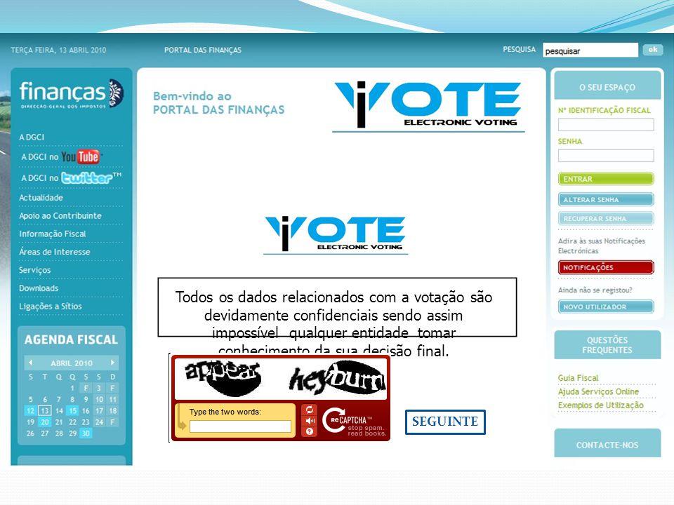 Todos os dados relacionados com a votação são devidamente confidenciais sendo assim impossível qualquer entidade tomar conhecimento da sua decisão fin