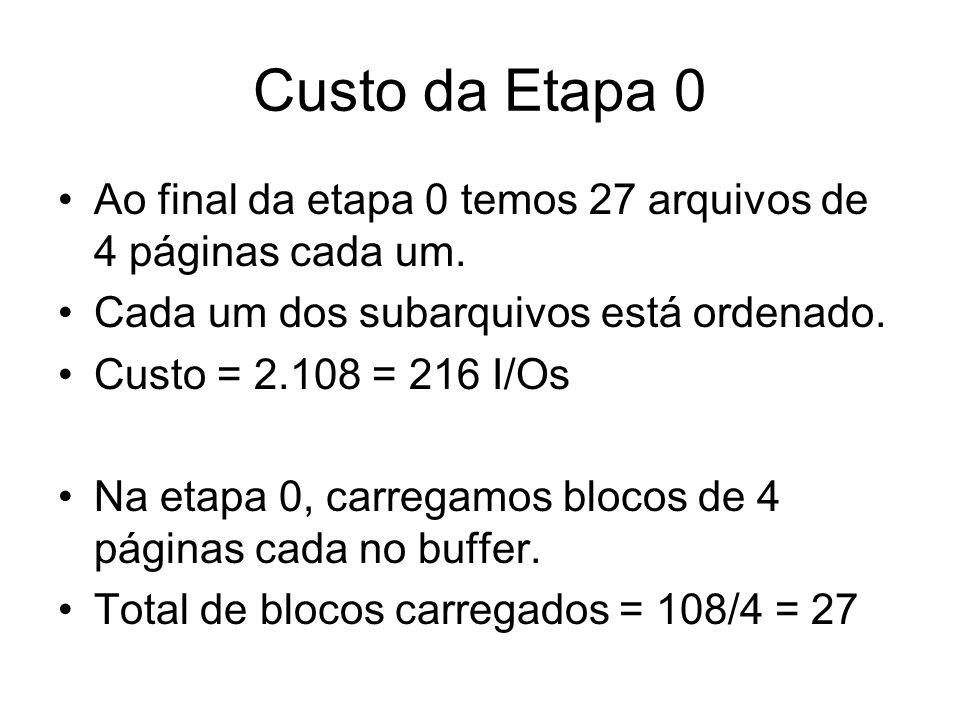 Etapa 1 Agrupa-se os 27 subarquivos de 3 em 3 (3 = B – 1 = 4 - 1) Cada bloco constituido de 3 subarquivos tem 3*4 = 12 páginas Nº de blocos de 12 páginas = 27/3 = 9