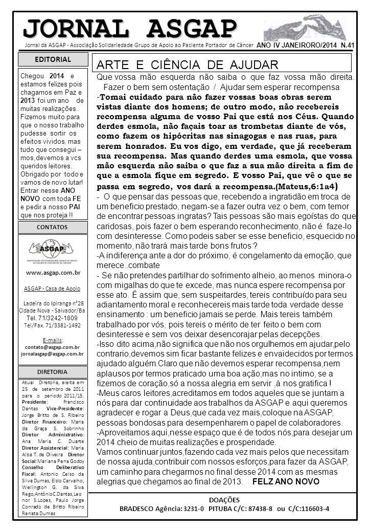 JORNAL ASGAP Jornal da ASGAP - Associação Solidariedade Grupo de Apoio ao Paciente Portador de Câncer ANO IV JANEIRORO/2014 N.41 EDITORIAL CONTATOS ww