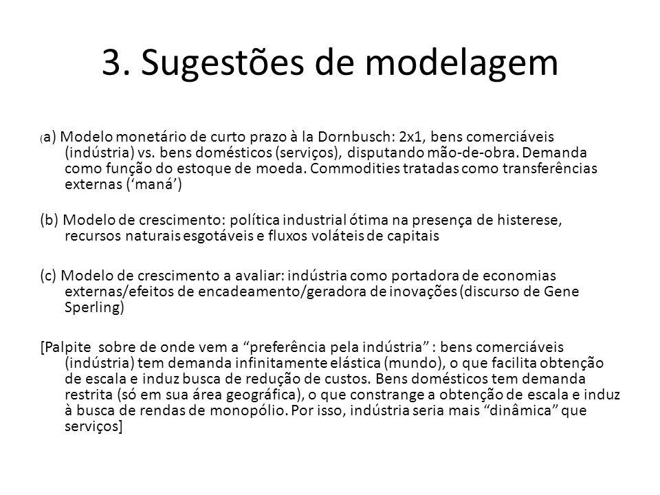 3. Sugestões de modelagem ( a) Modelo monetário de curto prazo à la Dornbusch: 2x1, bens comerciáveis (indústria) vs. bens domésticos (serviços), disp