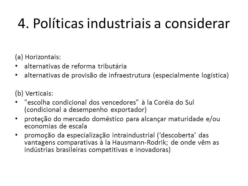 4. Políticas industriais a considerar (a) Horizontais: alternativas de reforma tributária alternativas de provisão de infraestrutura (especialmente lo