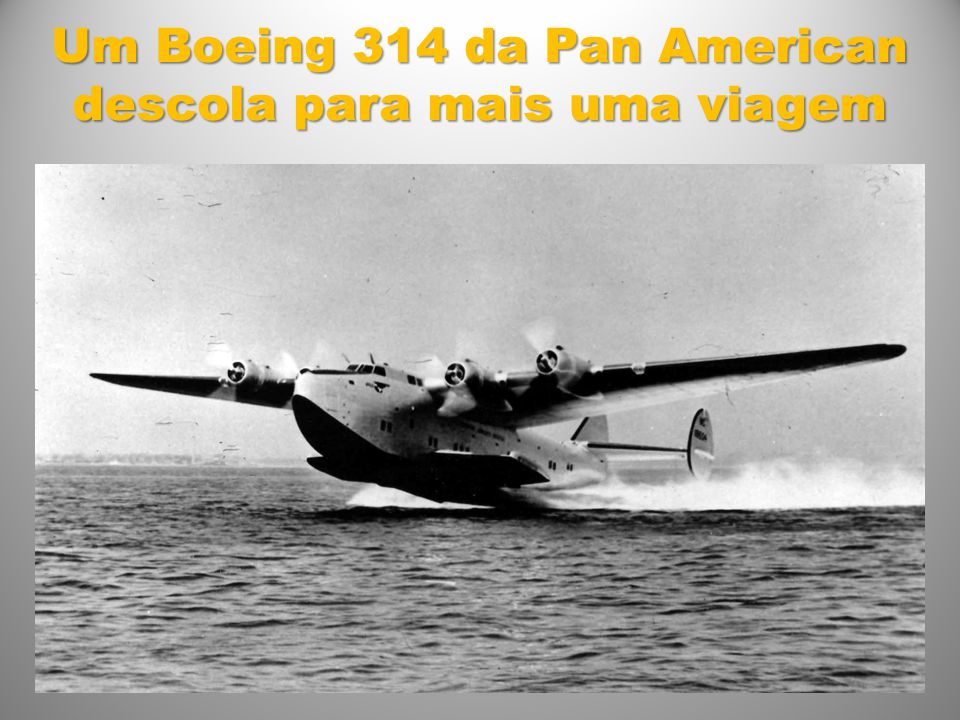 Um Boeing 314 da Pan American descola para mais uma viagem