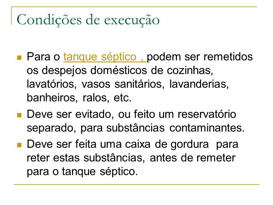 Condições de execução Para o tanque séptico, podem ser remetidos os despejos domésticos de cozinhas, lavatórios, vasos sanitários, lavanderias, banhei