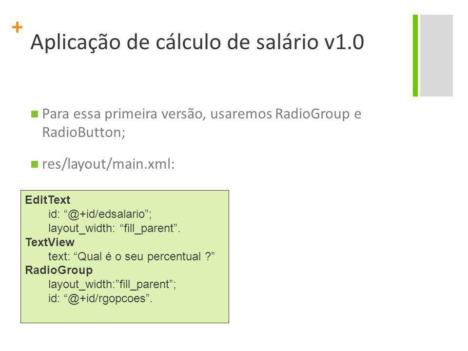 """+ Aplicação de cálculo de salário v1.0 Para essa primeira versão, usaremos RadioGroup e RadioButton; res/layout/main.xml: EditText id: """"@+id/edsalario"""