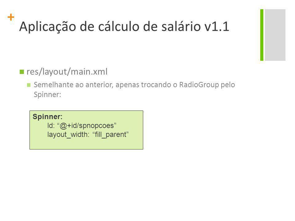 "+ res/layout/main.xml Semelhante ao anterior, apenas trocando o RadioGroup pelo Spinner: Spinner: ld: ""@+id/spnopcoes"" layout_width: ""fill_parent"""