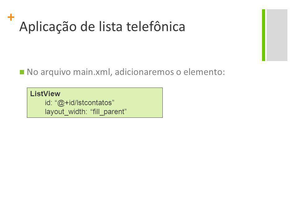 "+ No arquivo main.xml, adicionaremos o elemento: ListView id: ""@+id/lstcontatos"" layout_width: ""fill_parent"""
