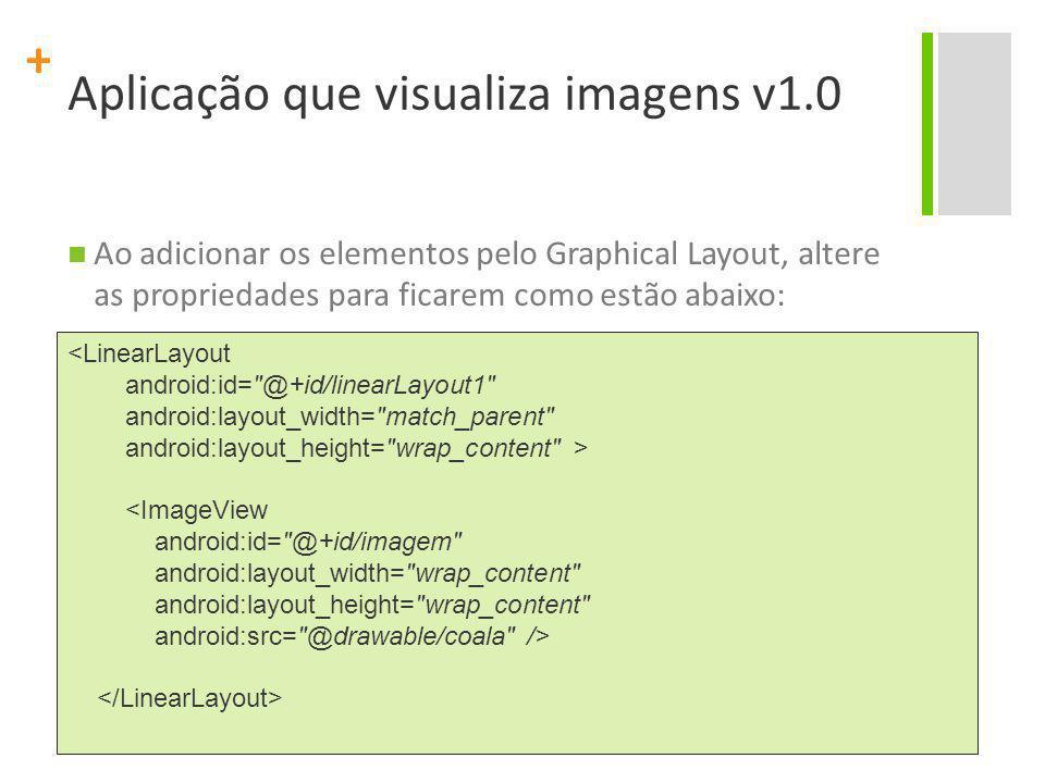 + Aplicação que visualiza imagens v1.0 Ao adicionar os elementos pelo Graphical Layout, altere as propriedades para ficarem como estão abaixo: <Linear