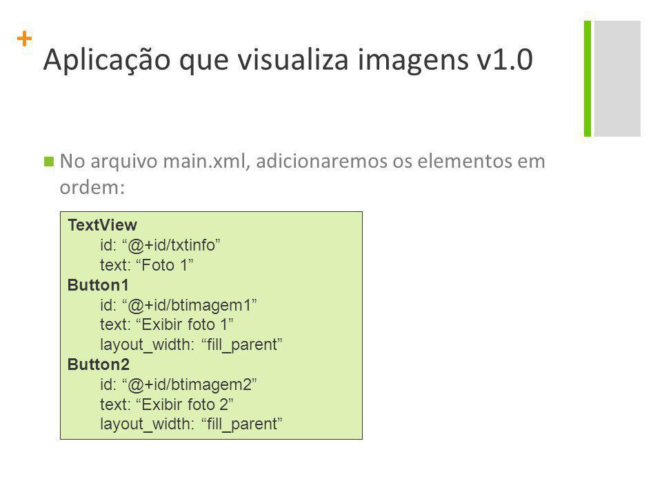 """+ Aplicação que visualiza imagens v1.0 No arquivo main.xml, adicionaremos os elementos em ordem: TextView id: """"@+id/txtinfo"""" text: """"Foto 1"""" Button1 id"""