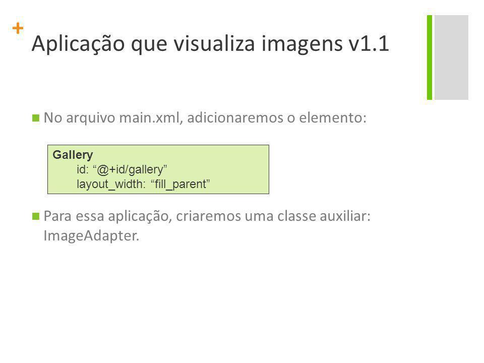 """+ No arquivo main.xml, adicionaremos o elemento: Para essa aplicação, criaremos uma classe auxiliar: ImageAdapter. Gallery id: """"@+id/gallery"""" layout_w"""