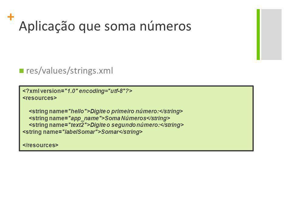+ Aplicação que soma números AppSomaNumeros.java public void onCreate(Bundle savedInstanceState) { super.onCreate(savedInstanceState); setContentView(R.layout.main); ednumero1 = (EditText) findViewById(R.id.numero1); ednumero2 = (EditText) findViewById(R.id.numero2); Button btsomar = (Button) findViewById(R.id.btsomar);