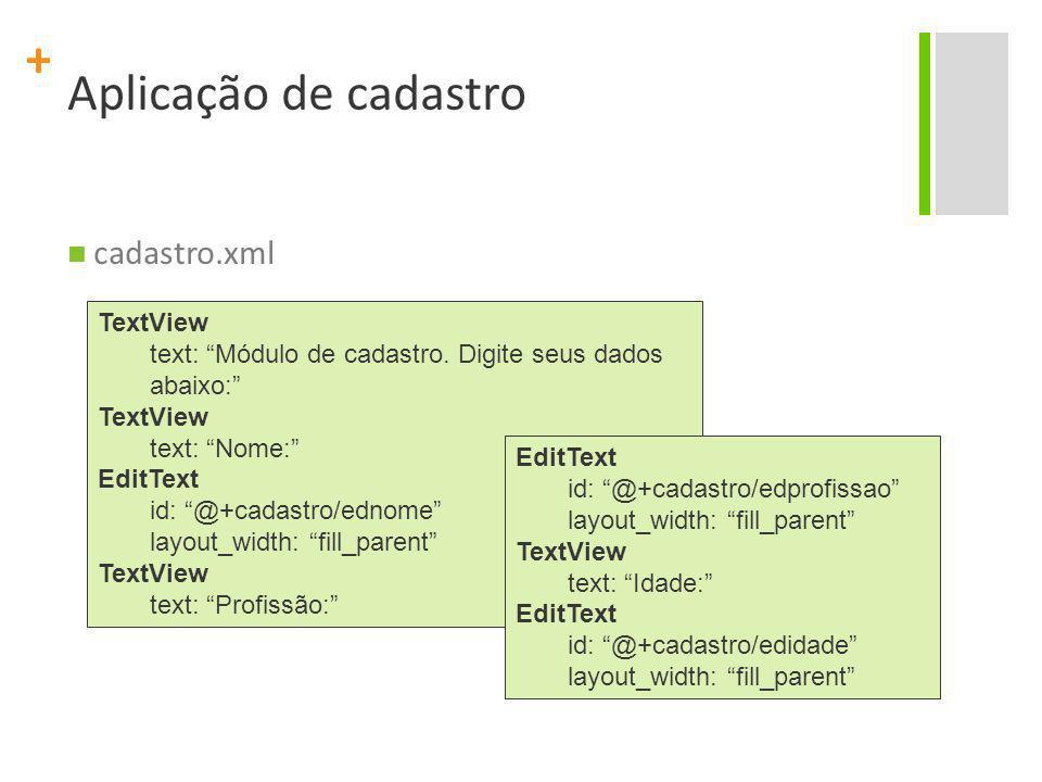 """+ Aplicação de cadastro cadastro.xml TextView text: """"Módulo de cadastro. Digite seus dados abaixo:"""" TextView text: """"Nome:"""" EditText id: """"@+cadastro/ed"""