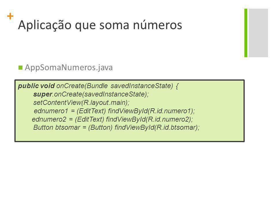 + Aplicação que soma números btsomar.setOnClickListener( new View.OnClickListener(){ public void onClick(View arg0) { double num1 = Double.parseDouble( ednumero1.getText().toString()); double num2 = Double.parseDouble( ednumero2.getText().toString()); double res = num1 + num2; } });