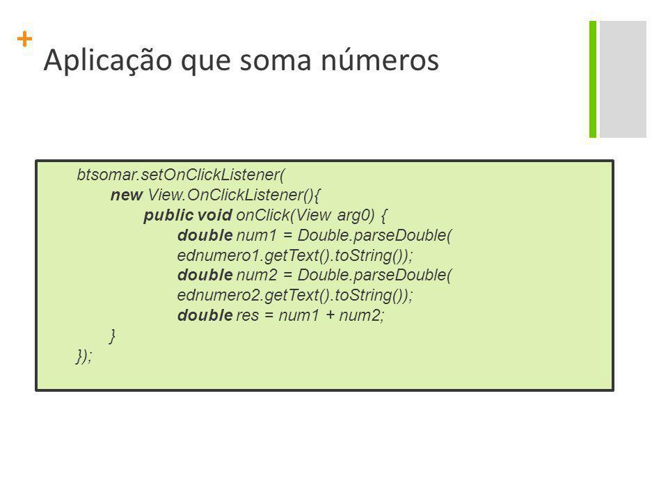 + Aplicação que soma números AlertDialog.Builder dialogo = new AlertDialog.Builder(AppSomaNumeros.this); dialogo.setTitle( Aviso ); dialogo.setMessage( Soma: + res); dialogo.setNeutralButton( OK , null); dialogo.show(); } }); }