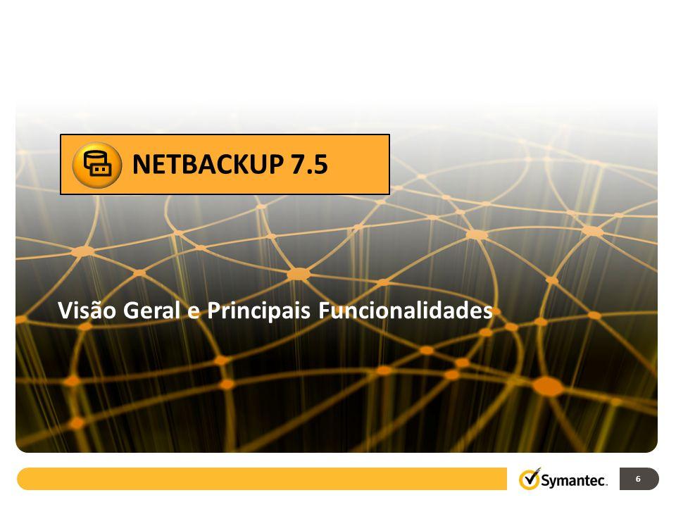 Acelerador NetBackup 6 NETBACKUP 7.5 Visão Geral e Principais Funcionalidades