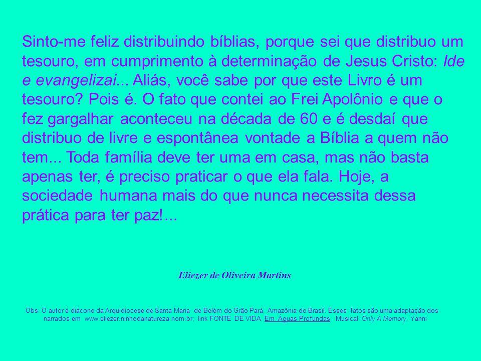 Sinto-me feliz distribuindo bíblias, porque sei que distribuo um tesouro, em cumprimento à determinação de Jesus Cristo: Ide e evangelizai... Aliás, v
