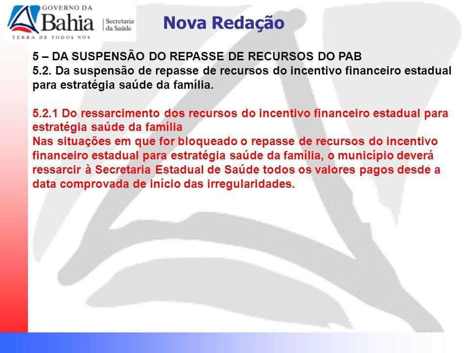 Nova Redação 5 – DA SUSPENSÃO DO REPASSE DE RECURSOS DO PAB 5.2. Da suspensão de repasse de recursos do incentivo financeiro estadual para estratégia