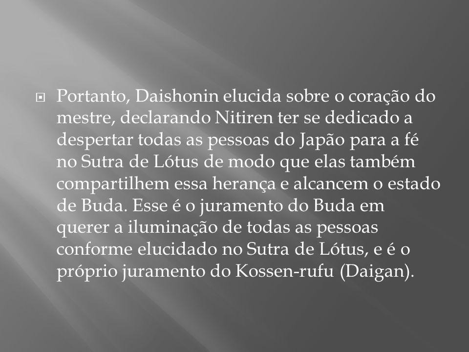 Portanto, Daishonin elucida sobre o coração do mestre, declarando Nitiren ter se dedicado a despertar todas as pessoas do Japão para a fé no Sutra d