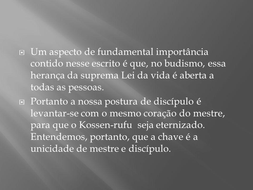  Um aspecto de fundamental importância contido nesse escrito é que, no budismo, essa herança da suprema Lei da vida é aberta a todas as pessoas.  Po