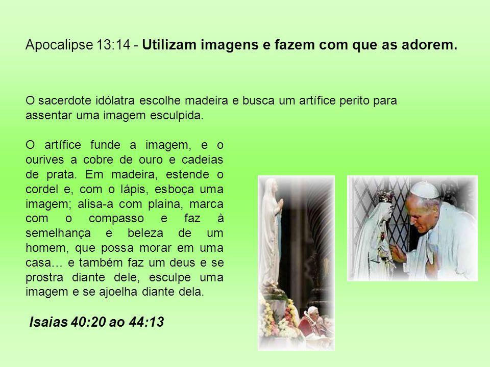 Apocalipse 13:14 Não existe na Palavra de Deus um único texto bíblico que indique que: 1.