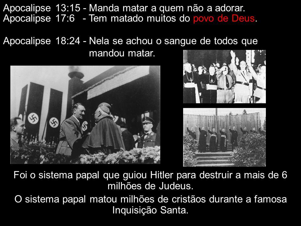 Apocalipse 13:15 - Manda matar a quem não a adorar.