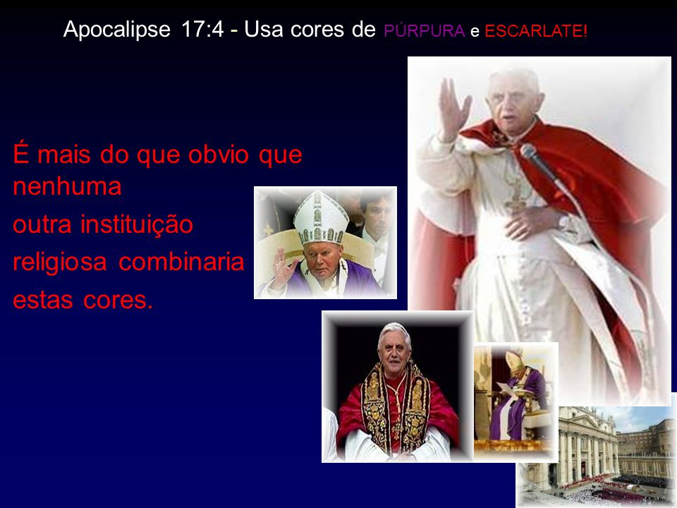 Apocalipse 17:4 - Usa cores de PÚRPURA e ESCARLATE.