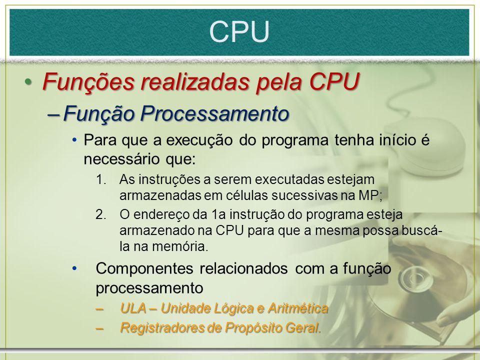 CPU Funções realizadas pela CPUFunções realizadas pela CPU –Função Processamento Para que a execução do programa tenha início é necessário que: 1.As i