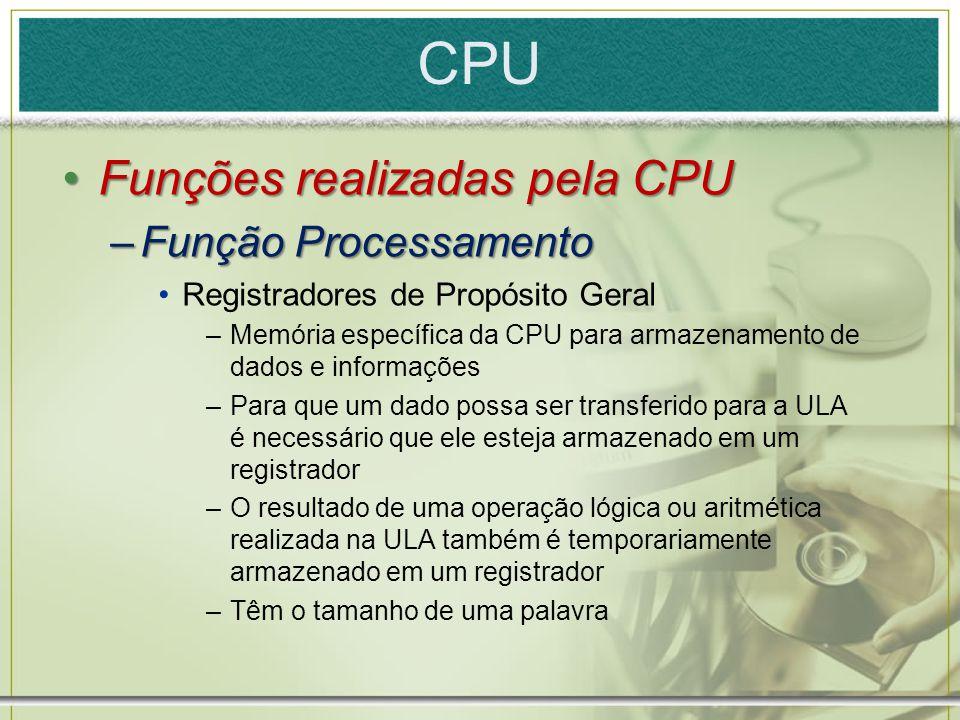 CPU Funções realizadas pela CPUFunções realizadas pela CPU –Função Processamento Registradores de Propósito Geral –Memória específica da CPU para arma