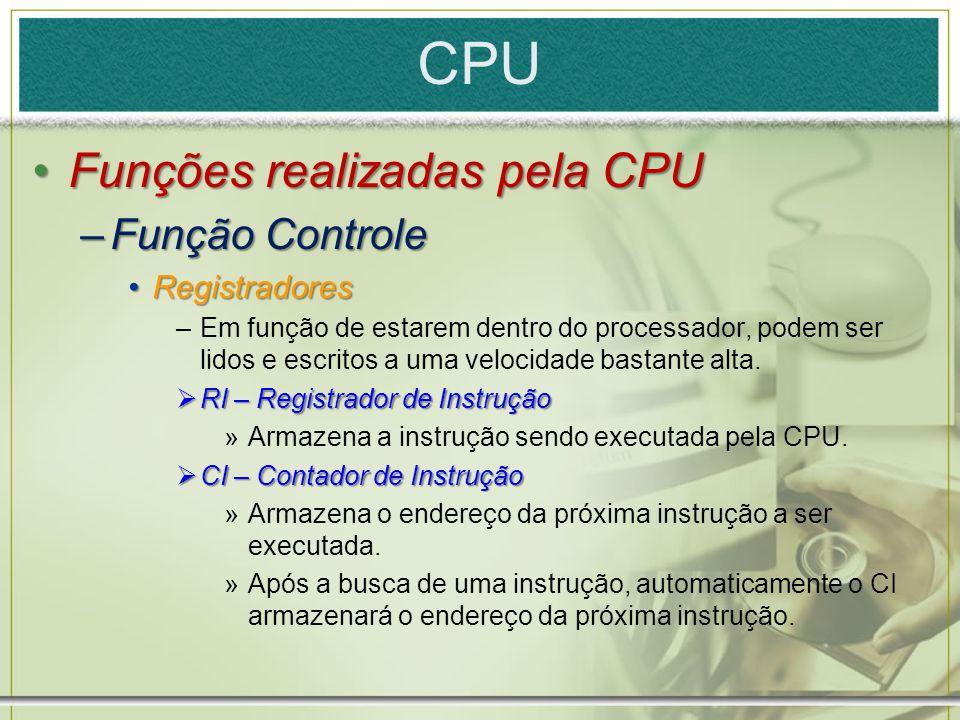 CPU Funções realizadas pela CPUFunções realizadas pela CPU –Função Controle RegistradoresRegistradores –Em função de estarem dentro do processador, po