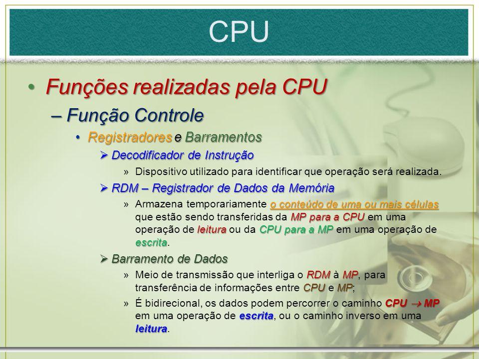 CPU Funções realizadas pela CPUFunções realizadas pela CPU –Função Controle Registradores e BarramentosRegistradores e Barramentos  Decodificador de
