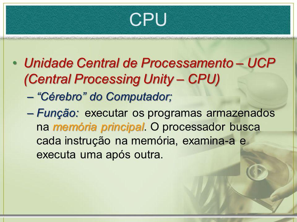 "CPU Unidade Central de Processamento – UCP (Central Processing Unity – CPU)Unidade Central de Processamento – UCP (Central Processing Unity – CPU) –""C"