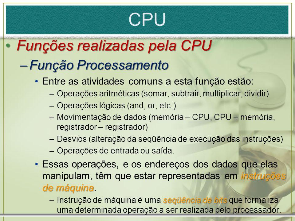 CPU Funções realizadas pela CPUFunções realizadas pela CPU –Função Processamento Entre as atividades comuns a esta função estão: –Operações aritmética