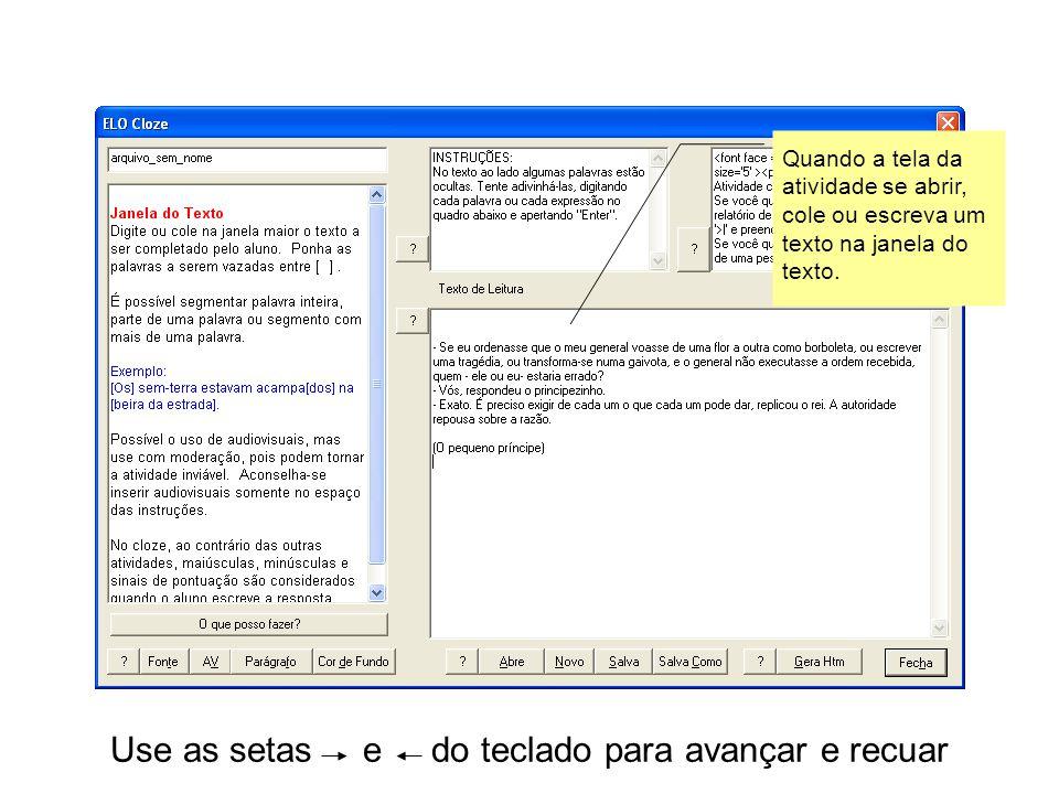 Use as setas e do teclado para avançar e recuar Quando a tela da atividade se abrir, cole ou escreva um texto na janela do texto.