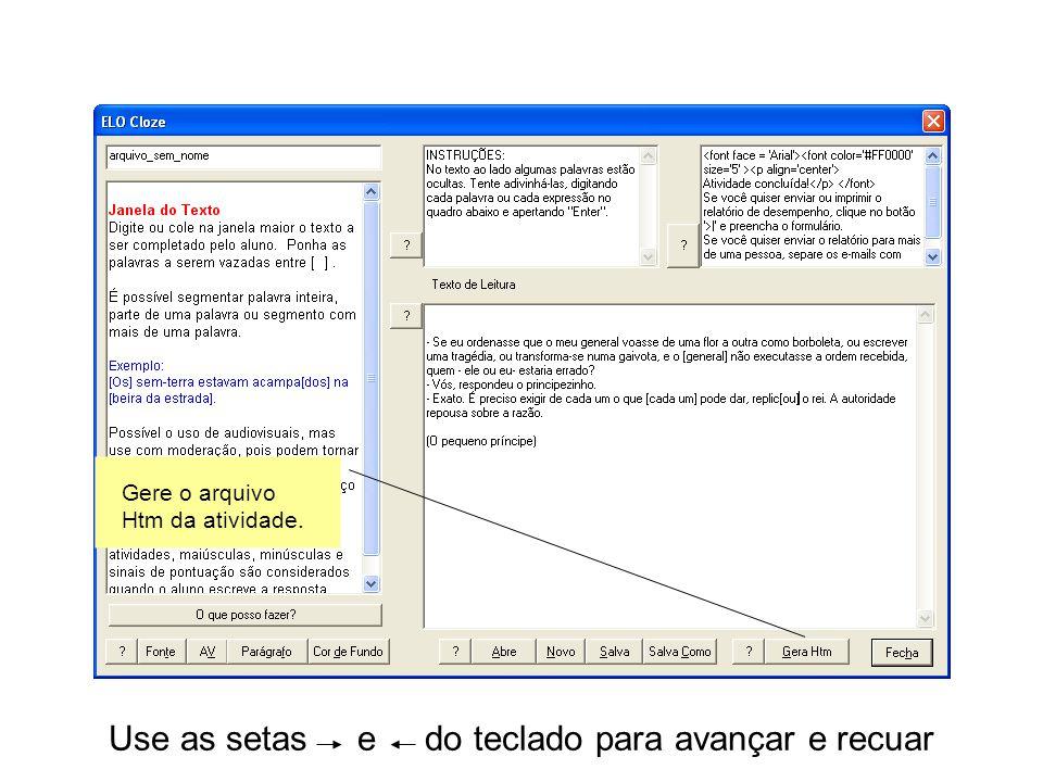 Use as setas e do teclado para avançar e recuar Gere o arquivo Htm da atividade.