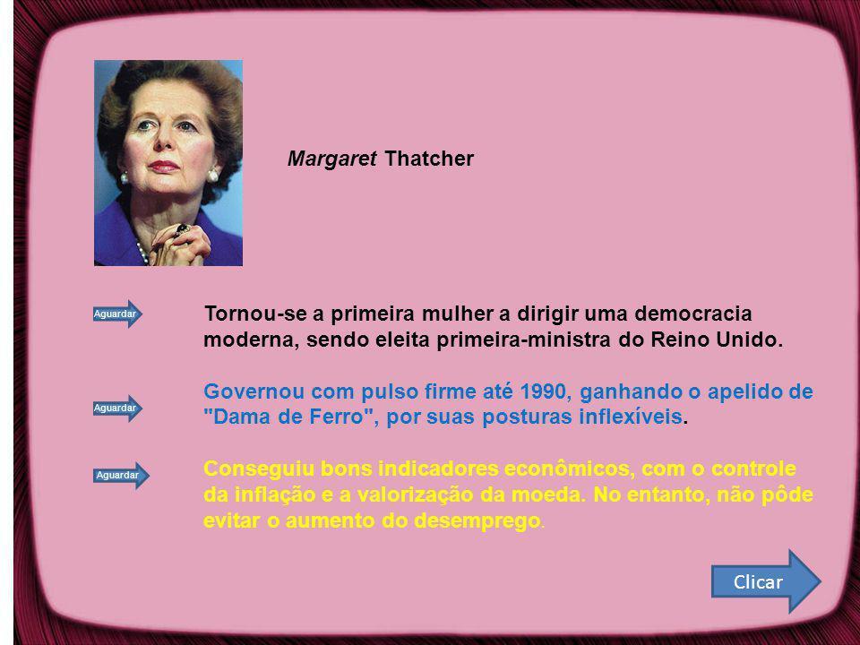 Margaret Thatcher Tornou-se a primeira mulher a dirigir uma democracia moderna, sendo eleita primeira-ministra do Reino Unido.