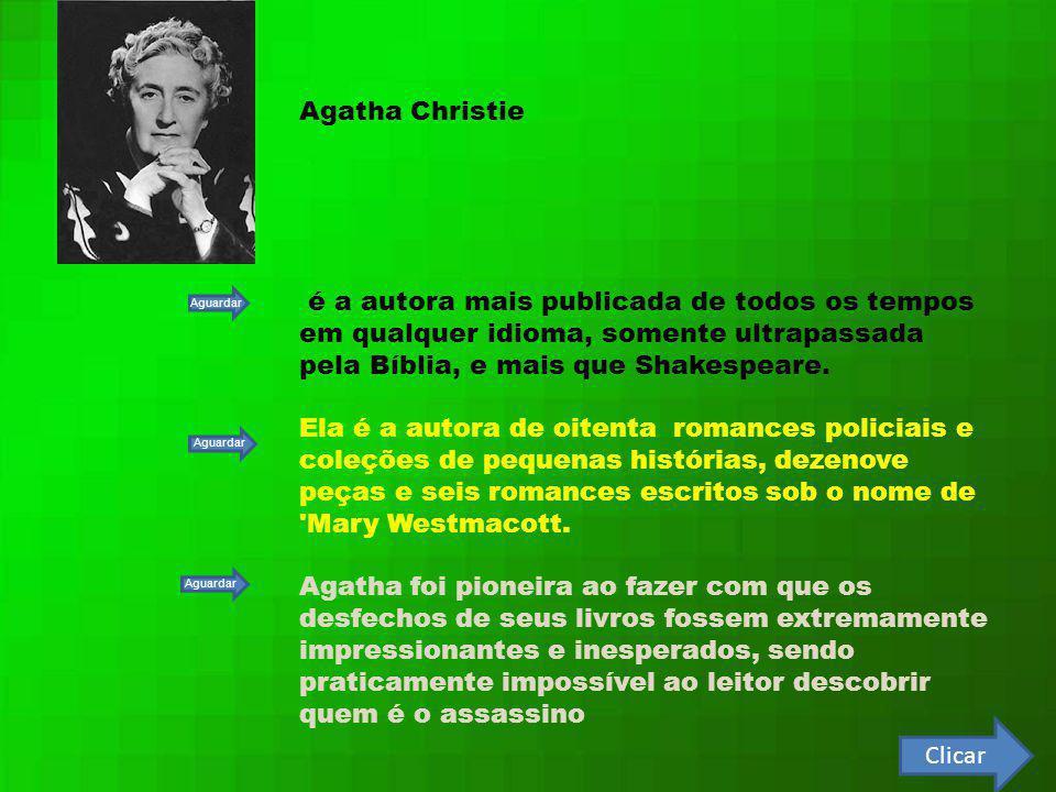 Agatha Christie é a autora mais publicada de todos os tempos em qualquer idioma, somente ultrapassada pela Bíblia, e mais que Shakespeare.