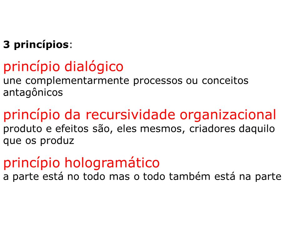 3 princípios: princípio dialógico une complementarmente processos ou conceitos antagônicos princípio da recursividade organizacional produto e efeitos