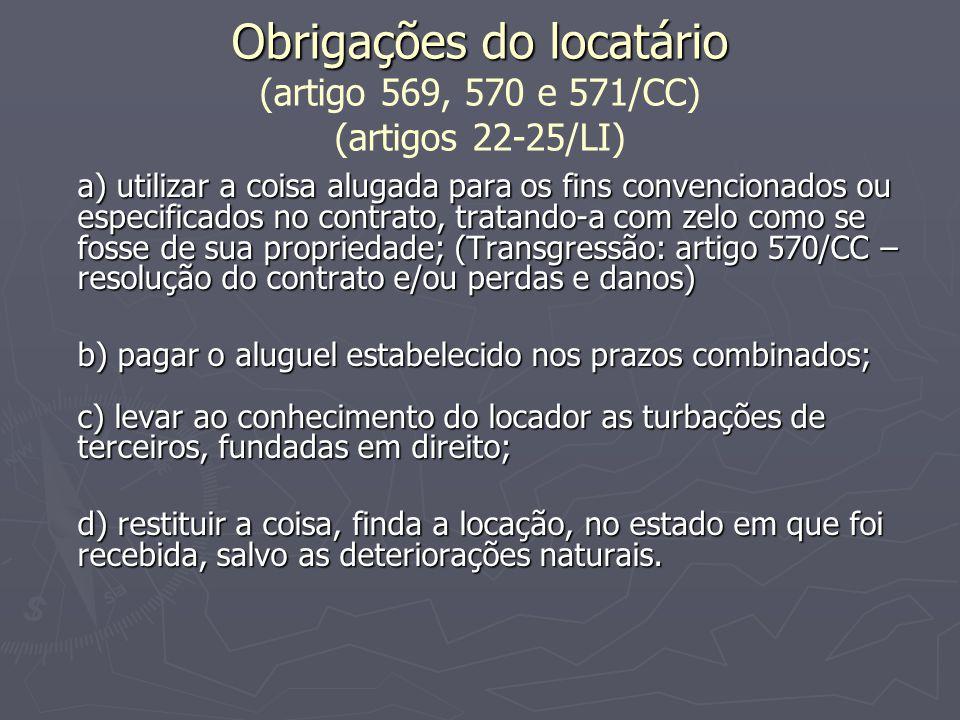 Obrigações do locatário Obrigações do locatário (artigo 569, 570 e 571/CC) (artigos 22-25/LI) a) utilizar a coisa alugada para os fins convencionados
