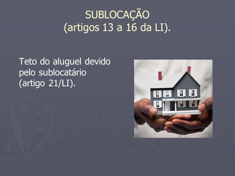 SUBLOCAÇÃO (artigos 13 a 16 da LI). Teto do aluguel devido pelo sublocatário (artigo 21/LI).