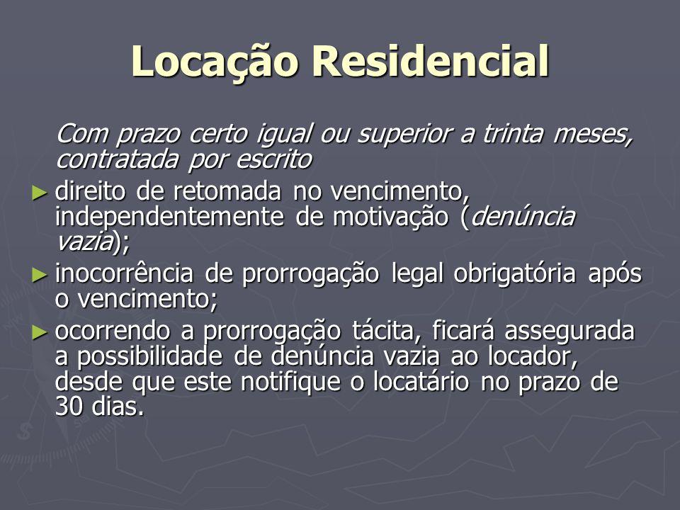 Locação Residencial Com prazo certo igual ou superior a trinta meses, contratada por escrito ► direito de retomada no vencimento, independentemente de
