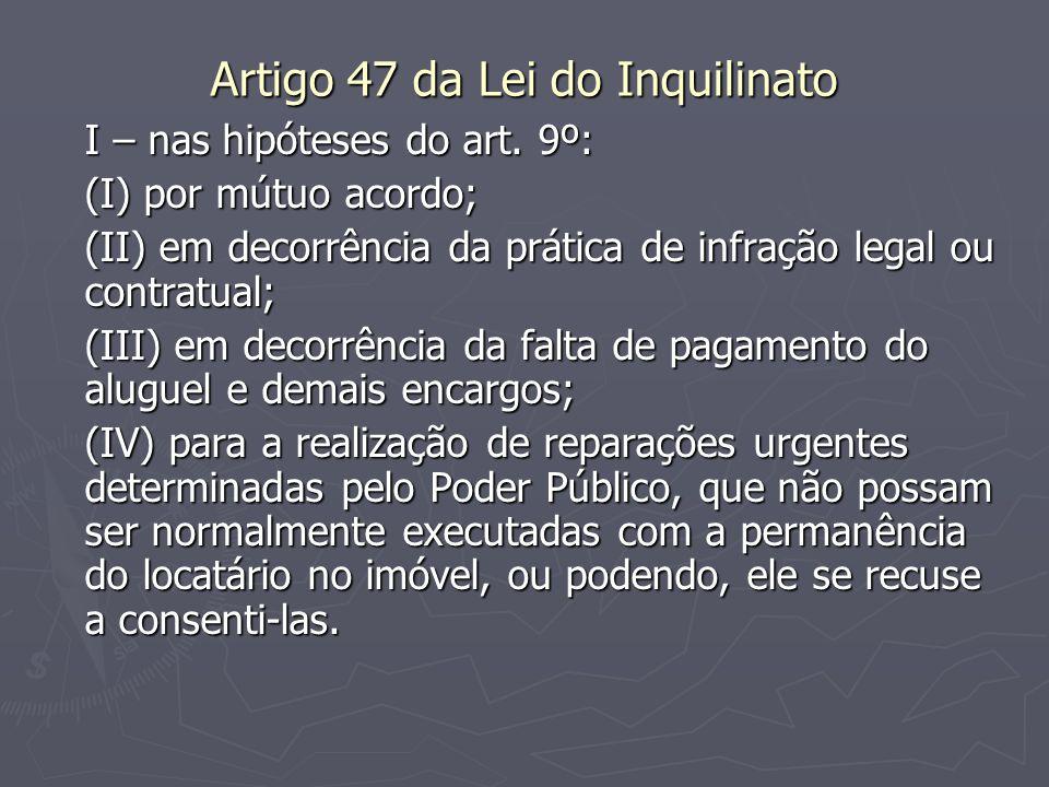 Artigo 47 da Lei do Inquilinato I – nas hipóteses do art. 9º: (I) por mútuo acordo; (II) em decorrência da prática de infração legal ou contratual; (I